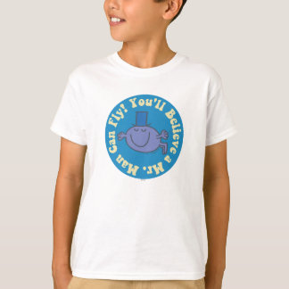 You'll Believe A Mr. Man Can Fly! T-Shirt