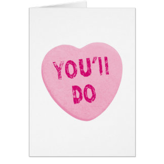 You'll Do Funny Valentine's Day Heart Candy Card