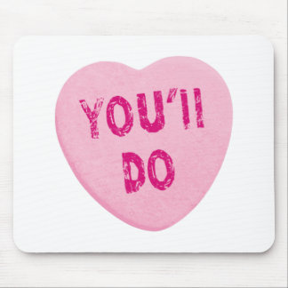You'll Do Funny Valentine's Day Heart Candy Mouse Pad