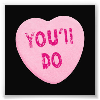You'll Do Funny Valentine's Day Heart Candy Photo Print