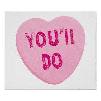 You'll Do Funny Valentine's Day Heart Candy Poster