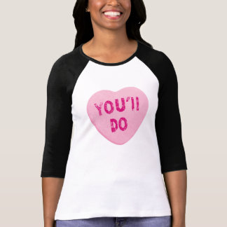 You'll Do Funny Valentine's Day Heart Candy Shirt