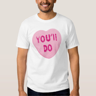 You'll Do Funny Valentine's Day Heart Candy Tshirts
