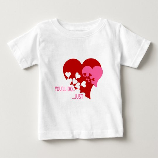 You'll Do Valentine Baby T-Shirt