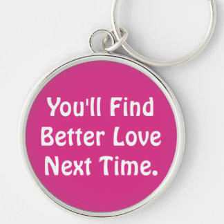 You'll Find Better Love Next Time Keychain