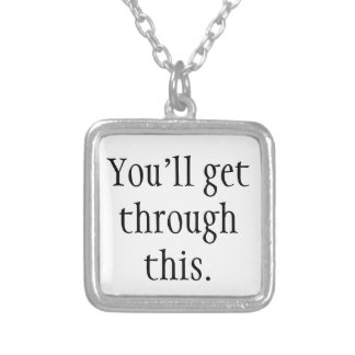 You'll get through this. silver plated necklace