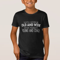 You'll Never Be Old And Wise T-Shirt
