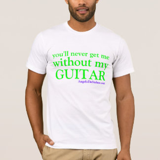 you'll never get me without my GUITAR, Angelo... T-Shirt