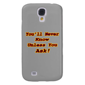 You'll Never Know Unless You Ask Galaxy S4 Cover