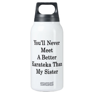 You'll Never Meet A Better Karateka Than My Sister 10 Oz Insulated SIGG Thermos Water Bottle