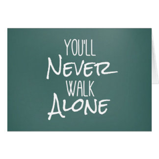 You'll Never Walk Alone Quote Card