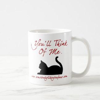 You'll Think Of Me Coffee Mug