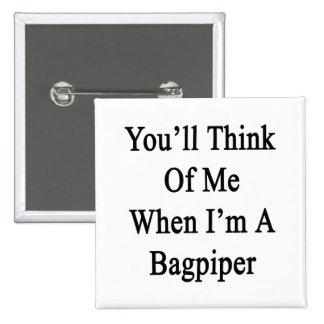 You'll Think Of Me When I'm A Bagpiper 2 Inch Square Button