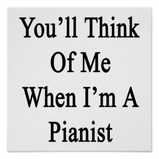 You'll Think Of Me When I'm A Pianist Poster