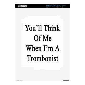 You'll Think Of Me When I'm A Trombonist Skins For iPad 3