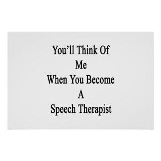 You'll Think Of Me When You Become A Speech Therap Poster