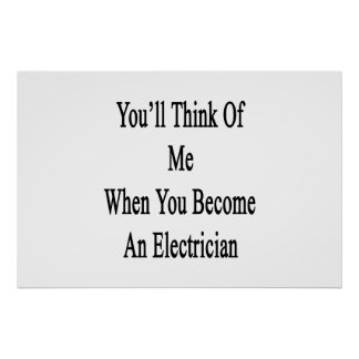 You'll Think Of Me When You Become An Electrician. Poster