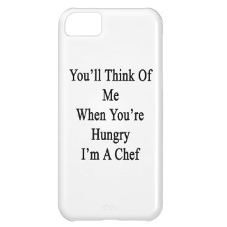 You'll Think Of Me When You're Hungry I'm A Chef Cover For iPhone 5C