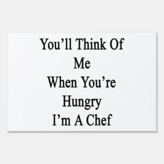 You'll Think Of Me When You're Hungry I'm A Chef Yard Signs