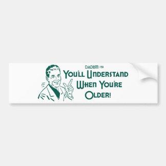 You'll Understand When You're Older (Dadism #51) Car Bumper Sticker