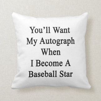 You'll Want My Autograph When I Become A Baseball Throw Pillows
