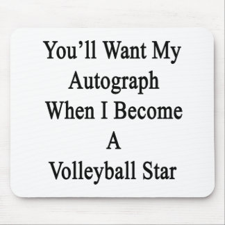 You'll Want My Autograph When I Become A Volleybal Mouse Pad