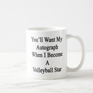 You'll Want My Autograph When I Become A Volleybal Classic White Coffee Mug