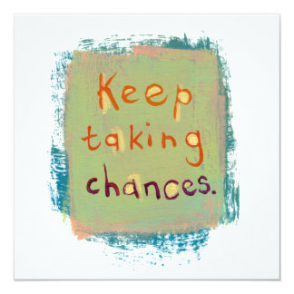 Young at heart take chance stay open fun art words card