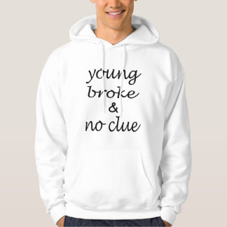 Young Broke & No Clue -  funny Quote Typography Hoodie