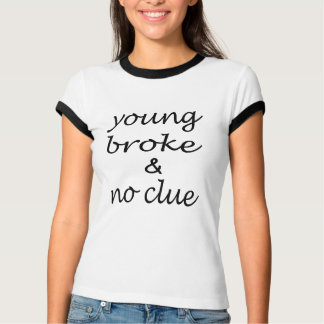 Young Broke & No Clue -  funny Quote Typography T-Shirt