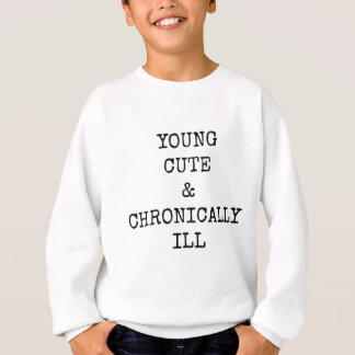 YOUNG, CUTE, AND CHRONICALLY ILL SWEATSHIRT