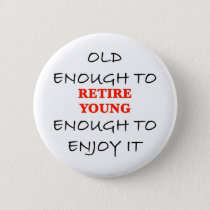 Young Enough to Retire Button
