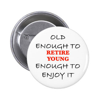 Young Enough to Retire Pinback Buttons