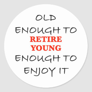 Young Enough to Retire Classic Round Sticker