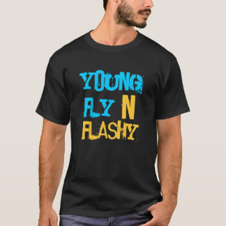 YOUNG , FLY, &, 'N', FLASHY T-Shirt