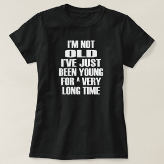 Young for a Very Long Time T-Shirt