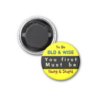 YOUNG & OLD ~ Magnet Truism