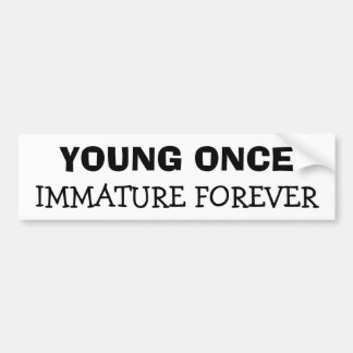 Young Once Immature Forever Car Bumper Sticker