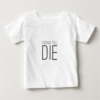 Young Till Die Typographic Statement Design Baby T-Shirt
