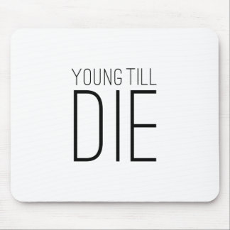 Young Till Die Typographic Statement Design Mouse Pads