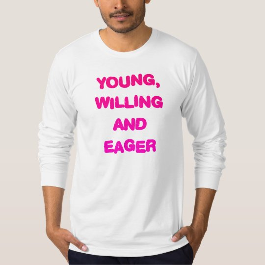 Young, Willing & Eager - Funny Humour Comedy T-Shirt