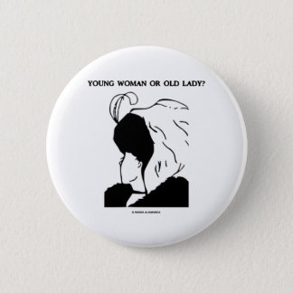 Young Woman Or Old Lady? (Optical Illusion) Pinback Button