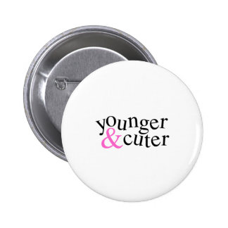 Younger and Cuter Pinback Button