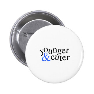 Younger and Cuter Pinback Buttons