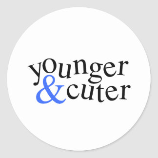 Younger and Cuter Classic Round Sticker