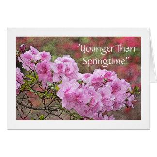 """YOUNGER THAN SPRINGTIME"" PINK AZALEAS BIRTHDAY CA CARD"