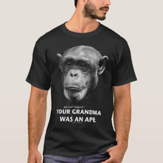 Your (250,000th great-) grandma was an ape T-Shirt