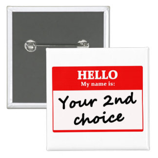 your 2nd choice pinback button