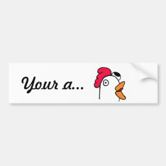 Your a chicken head bumper sticker car bumper sticker