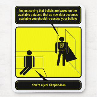 Your a jerk Skeptic-Man Mouse Pad
